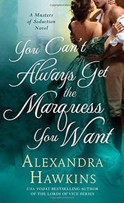 YOU CAN'T ALWAYS GET THE MARQUESS YOU WANT by Alexandra Hawkins