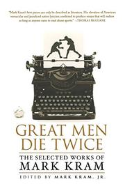 GREAT MEN DIE TWICE by Mark Kram Jr.
