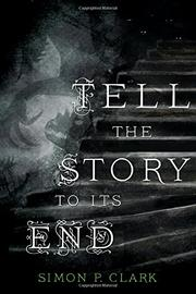 TELL THE STORY TO ITS END by Simon P. Clark
