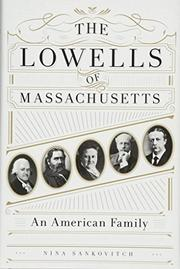 THE LOWELLS OF MASSACHUSETTS by Nina Sankovitch