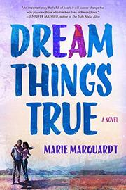 DREAM THINGS TRUE by Marie Marquardt