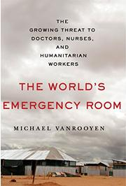 THE WORLD'S EMERGENCY ROOM by Michael VanRooyen