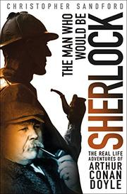 THE MAN WHO WOULD BE SHERLOCK by Christopher Sandford
