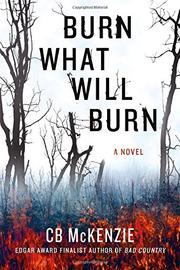BURN WHAT WILL BURN by CB McKenzie