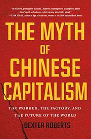 THE MYTH OF CHINESE CAPITALISM by Dexter Roberts