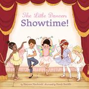 THE LITTLE DANCERS: SHOWTIME! by Maryann Macdonald