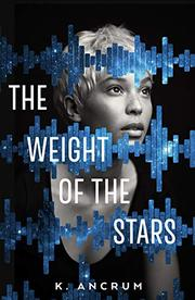 THE WEIGHT OF THE STARS by K.  Ancrum