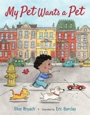 MY PET WANTS A PET by Elise Broach