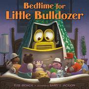 BEDTIME FOR LITTLE BULLDOZER by Elise Broach