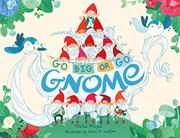 GO BIG OR GO GNOME! by Kirsten Mayer