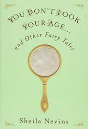 YOU DON'T LOOK YOUR AGE by Sheila  Nevins