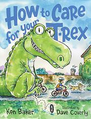 HOW TO CARE FOR YOUR T-REX by Ken Baker