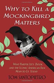 WHY <i>TO KILL A MOCKINGBIRD</i> MATTERS by Tom Santopietro