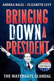 BRINGING DOWN A PRESIDENT by Andrea Balis