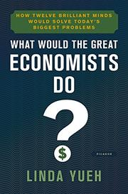 WHAT WOULD THE GREAT ECONOMISTS DO? by Linda Yueh