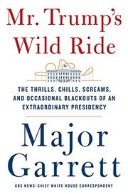 MR. TRUMP'S WILD RIDE by Major Garrett