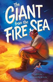THE GIANT FROM THE FIRE SEA by John Himmelman