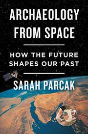 ARCHAEOLOGY FROM SPACE by Sarah Parcak