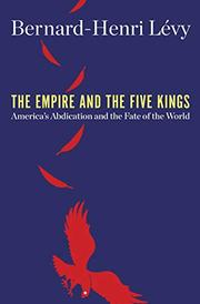 THE EMPIRE AND THE FIVE KINGS by Bernard-Henri Lévy