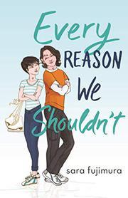 EVERY REASON WE SHOULDN'T by Sara Fujimura