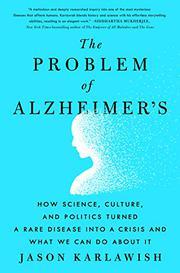 THE PROBLEM OF ALZHEIMER'S by Jason Karlawish