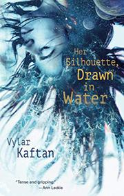 HER SILHOUETTE, DRAWN IN WATER by Vylar Kaftan