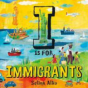 I IS FOR IMMIGRANTS by Selina Alko