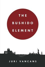 THE BUSHIDO ELEMENT by Juri Vancans