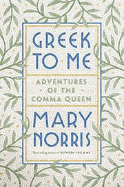 GREEK TO ME by Mary Norris