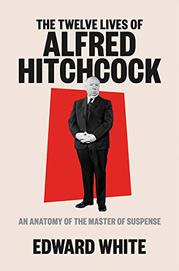 THE TWELVE LIVES OF ALFRED HITCHCOCK by Edward White