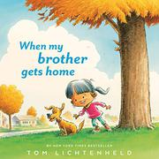 WHEN MY BROTHER GETS HOME by Tom Lichtenheld