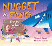 NUGGET & FANG GO TO SCHOOL by Tammi Sauer