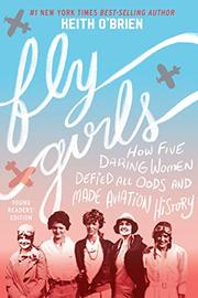 FLY GIRLS YOUNG READERS' EDITION by Keith O'Brien