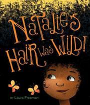 NATALIE'S HAIR WAS WILD! by Laura Freeman
