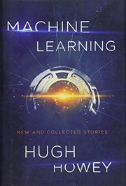 MACHINE LEARNING by Hugh Howey