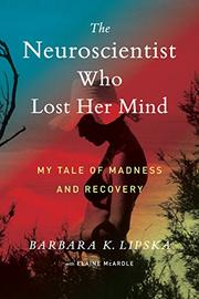 THE NEUROSCIENTIST WHO LOST HER MIND by Barbara K. Lipska