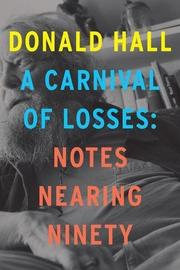 A CARNIVAL OF LOSSES by Donald Hall
