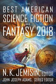 THE BEST AMERICAN SCIENCE FICTION AND FANTASY 2018 by N.K.  Jemisin