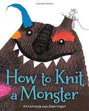 HOW TO KNIT A MONSTER by Annemarie van Haeringen