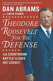 THEODORE ROOSEVELT FOR THE DEFENSE by Dan Abrams