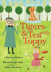 TIGERS & TEA WITH TOPPY by Barbara Kerley