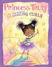 PRINCESS TRULY IN MY MAGICAL, SPARKLING CURLS by Kelly Greenawalt