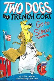 TWO DOGS IN A TRENCH COAT GO TO SCHOOL by Julie Falatko