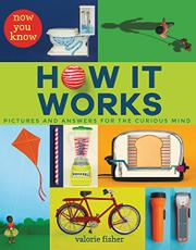 NOW YOU KNOW HOW IT WORKS by Valorie Fisher