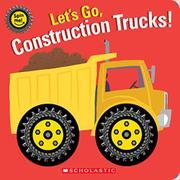 LET'S GO, CONSTRUCTION TRUCKS! by Scholastic Inc.