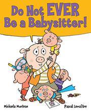 DO NOT EVER BE A BABYSITTER! by Michaela Muntean