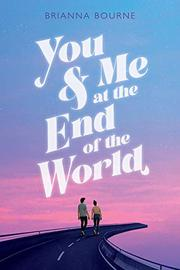 YOU & ME AT THE END OF THE WORLD by Brianna Bourne
