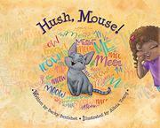 HUSH, MOUSE! by Becky Benishek