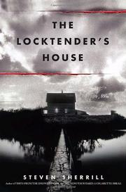 THE LOCKTENDER'S HOUSE by Steven Sherrill