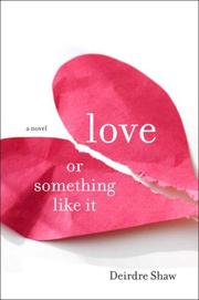 LOVE OR SOMETHING LIKE IT by Deirdre Shaw